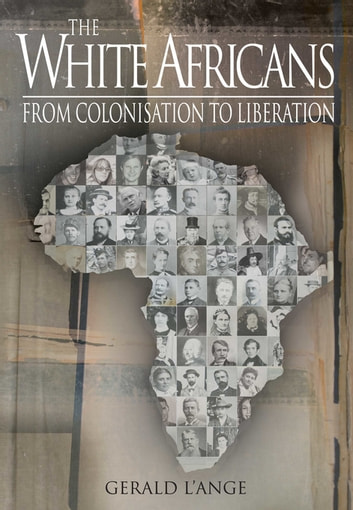 The White Africans - From Colonisation To Liberation ebook by Gerald L'Ange