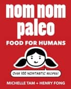 Nom Nom Paleo - Food for Humans 電子書籍 by Michelle Tam, Henry Fong