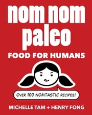 Nom Nom Paleo - Food for Humans ebook by Michelle Tam,Henry Fong