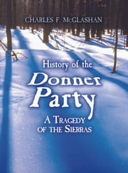 History of the Donner Party - A Tragedy of the Sierras ebook by Charles F. McGlashan