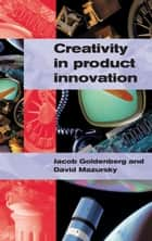Creativity in Product Innovation ebook by Jacob Goldenberg, David Mazursky
