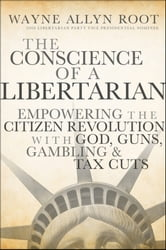 The Conscience of a Libertarian - Empowering the Citizen Revolution with God, Guns, Gold and Tax Cuts ebook by Wayne Allyn Root