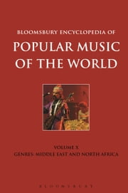 Bloomsbury Encyclopedia of Popular Music of the World, Volume 10 - Genres: Middle East and North Africa ebook by David Horn,John Shepherd,Richard C. Jankowsky