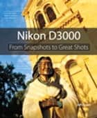 Nikon D3000: From Snapshots to Great Shots ebook by Jeff Revell