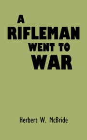 A Rifleman Went to War ebook by Herbert W. McBride