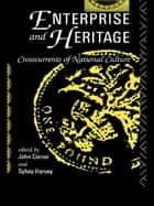 Enterprise and Heritage - Crosscurrents of National Culture ebook by John Corner, Sylvia Harvey