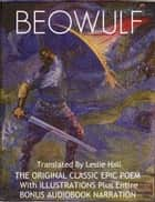 BEOWULF - THE ORIGINAL CLASSIC EPIC POEM With ILLUSTRATIONS Plus Entire BONUS AUDIOBOOK NARRATION ebook by Leslie Hall [Translator]