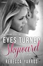 Eyes Turned Skyward ebook by Rebecca Yarros