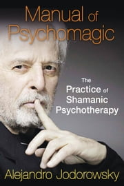 Manual of Psychomagic - The Practice of Shamanic Psychotherapy ebook by Alejandro Jodorowsky