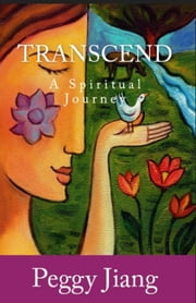 Transcend: A Spiritual Journey ebook by Peggy Jiang