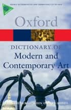 A Dictionary of Modern and Contemporary Art ebook by Ian Chilvers,John Glaves-Smith