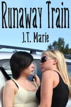 Runaway Train ebook by J.T. Marie