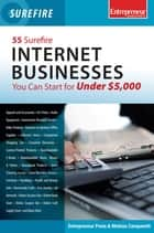 55 Surefire Internet Businesses You Can Start for Under $5000 ebook by Entrepreneur Press