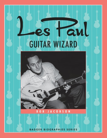 Les Paul - Guitar Wizard ebook by Bob Jacobson
