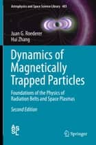 Dynamics of Magnetically Trapped Particles ebook by Juan G. Roederer,Hui Zhang