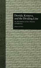 Derrida, Kristeva, and the Dividing Line ebook by Juliana De Nooy,Paul Eggert