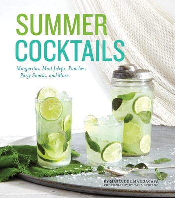 Summer Cocktails - Margaritas, Mint Juleps, Punches, Party Snacks, and More ebook by Maria del Mar Sacasa