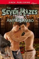The Seven Mazes ebook by Amy E. Lambo