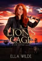 A Lion's Cage - a Lion Shifters novel ekitaplar by Ella Wilde, Vered Ehsani