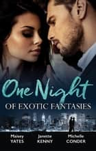 One Night Of Exotic Fantasies - 3 Book Box Set ebook by Maisey Yates, Janette Kenny, Michelle Conder