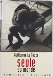 Seule au monde ebook by Guillaume Le Touze