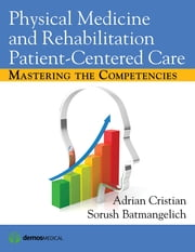 Physical Medicine and Rehabilitation Patient-Centered Care - Mastering the Competencies ebook by