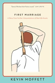 First Marriage - A Story from Further Interpretations of Real-Life Events ebook by Kevin Moffett