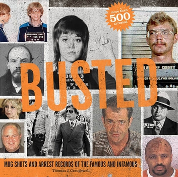 Busted - Mugshots and Arrest Records of the Famous and Infamous ebook by Thomas J. Craughwell