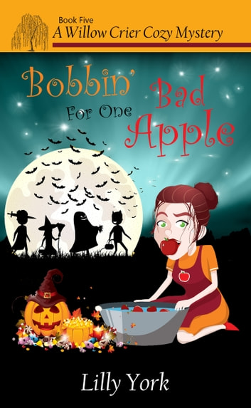 Bobbin' For One Bad Apple (A Willow Crier Cozy Mystery Book 5) ebook by Lilly York
