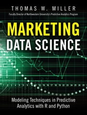 Marketing Data Science - Modeling Techniques in Predictive Analytics with R and Python ebook by Thomas W. Miller