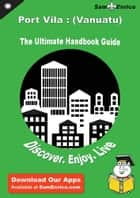 Ultimate Handbook Guide to Port Vila : (Vanuatu) Travel Guide ebook by Lelah Giordano