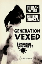 Summer of Unrest: Generation Vexed: What the English Riots Don't Tell Us About Our Nation's Youth ebook by Kieran Yates,Nikesh Shukla