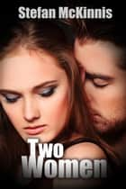 Two Women ebook by Stefan McKinnis