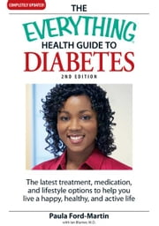 The Everything Health Guide to Diabetes - The latest treatment, medication, and lifestyle options to help you live a happy, healthy, and active life ebook by Paula Ford Martin,Ian Blummer
