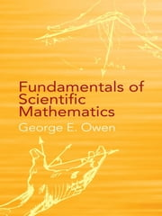 Fundamentals of Scientific Mathematics ebook by George E. Owen