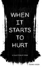 When It Starts to Hurt - a collection of poems ebook by Rama Kaba