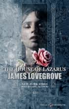 The House of Lazarus ebook by James Lovegrove
