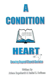 A Condition of the Heart - Growing Beyond Church Doctrine ebook by Daniel Hoffman,Arlene Engelhardt
