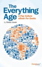 The Everything Age (A Pop Culture eBook for Geeks) ebook by Robin Izsak