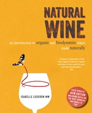 Natural Wine - An introduction to organic and biodynamic wines made naturally eBook by Isabelle Legeron