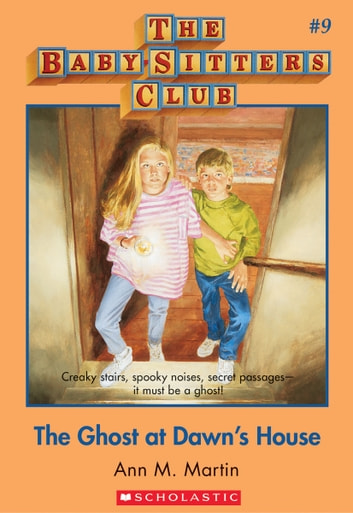 The Baby-Sitters Club #9: The Ghost at Dawn's House - Classic Edition ebook by Ann M. Martin