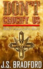 Don't Crucify Us ebook by J.S. Bradford