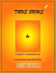 True Bums - A Comedy Screenplay ebook by Russell, James