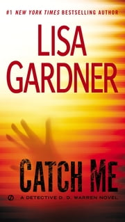 Catch Me - A Detective D.D. Warren Novel ebook by Lisa Gardner