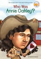 Who Was Annie Oakley? ebook by Stephanie Spinner, Larry Day, Who HQ
