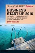 The Financial Times Guide to Business Start Up 2016 - The Most Comprehensive Annually Updated Guide for Entrepreneurs ebook by Sara Williams