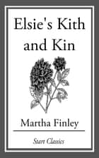 Elsie's Kith and Kin ebook by Martha Finley