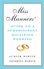 Miss Manners' Guide to a Surprisingly Dignified Wedding ebook by Jacobina Martin, Judith Martin