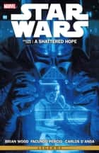 Star Wars Vol. 4 Shattered Hope ebook by Brian Wood, Zack Whedon
