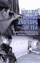 Bullets, Bombs and Cups of Tea ebook by Ken Wharton